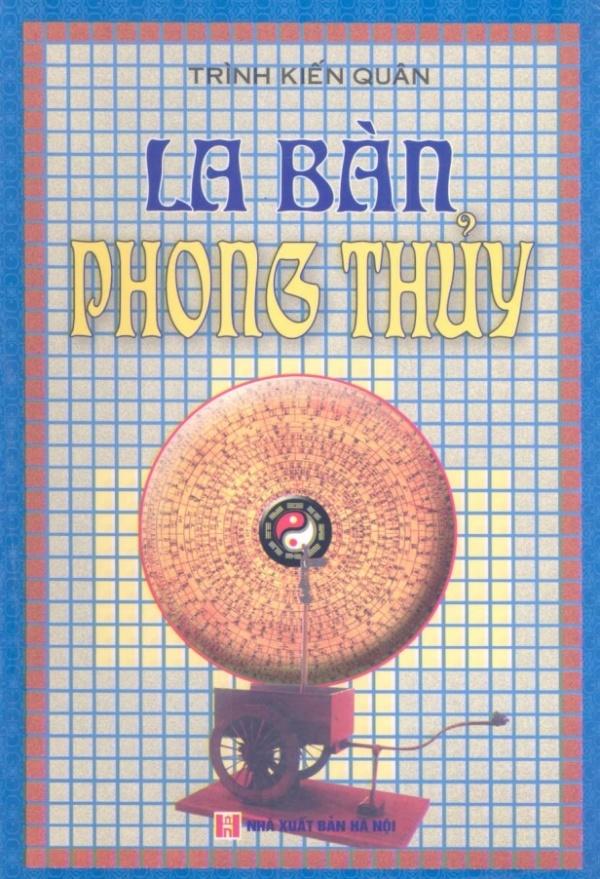 Sách phong thủy: La bàn phong thủy tác giả Trần Kiến Quân