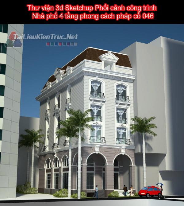 Thư viện 3d Sketchup Phối cảnh công trình Nhà phố 4 tầng phong cách pháp cổ 046