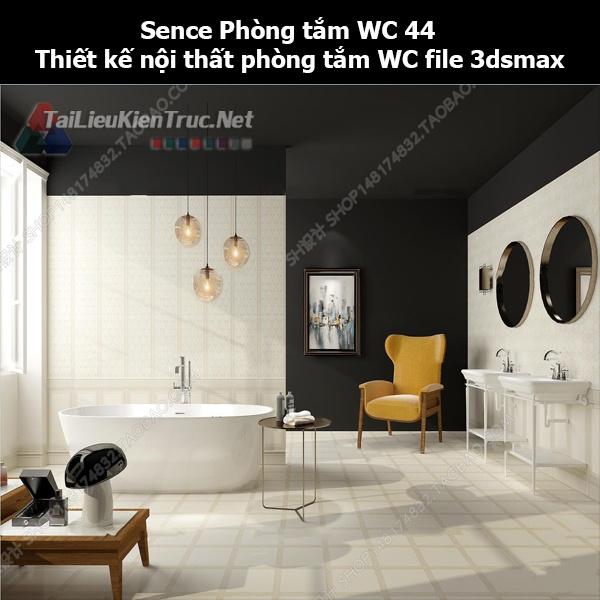 Sence Phòng tắm WC 44 - Thiết kế nội thất phòng tắm + Wc file 3dsmax