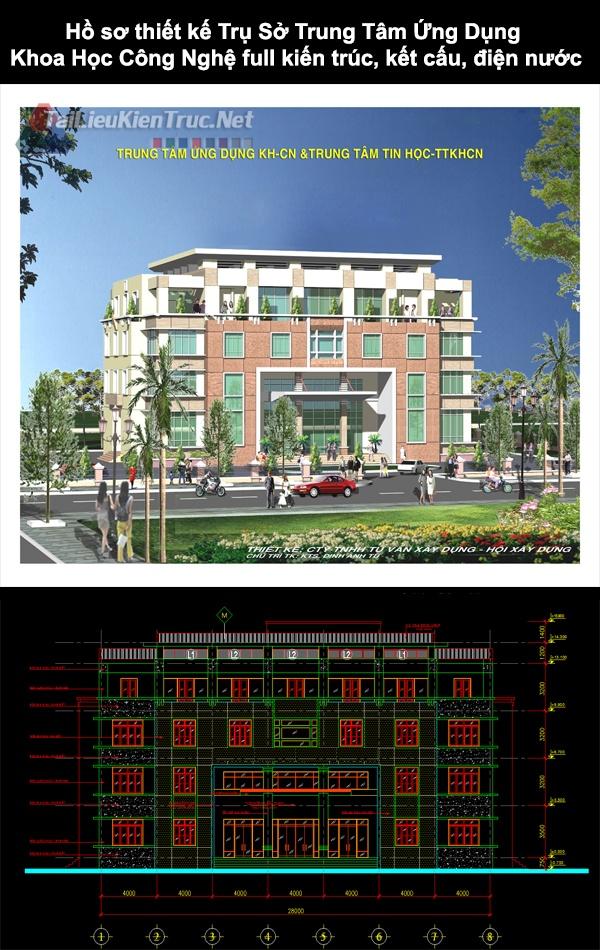 Hồ sơ thiết kế Trụ Sở Trung Tâm Ứng Dụng Khoa Học Công Nghệ full kiến trúc, kết cấu, điện nước