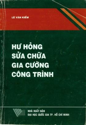 Hư Hỏng, Sửa Chữa, Gia Cường Công Trình (NXB Đại Học Quốc Gia 2004) - Lê Văn Kiểm