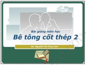 Bài Giảng Môn Học Bê Tông Cốt Thép 2 - Nguyễn Thị Thùy Linh