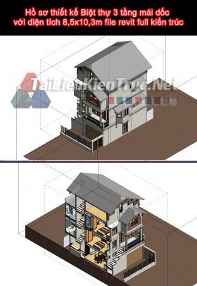 Hồ sơ thiết kế Biệt thự 3 tầng mái dốc với diện tích 8,5x10,3m file revit full kiến trúc