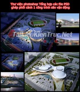 Thư viện photoshop Tổng hợp các file PSD ghép phối cảnh 1 công trình sân vận động