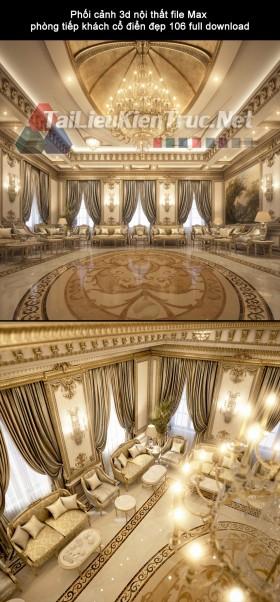 Phối cảnh 3d nội thất file Max phòng tiếp khách cổ điển đẹp 106 full download