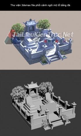 Thư viện 3dsmax file phối cảnh ngôi mộ tổ bằng đá