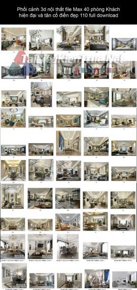 Phối cảnh 3d nội thất file Max 40 phòng Khách hiện đại và tân cổ điển đẹp 110 full download