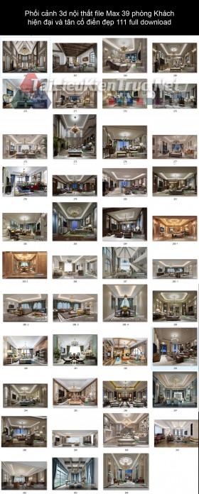 Phối cảnh 3d nội thất file Max 39 phòng Khách hiện đại và tân cổ điển đẹp 111 full download