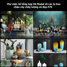Thư viện 3d tổng hợp 04 Model về các lọ hoa, chậu cây chất lượng và đẹp P70
