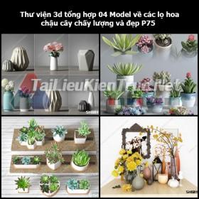Thư viện 3d tổng hợp 04 Model về các lọ hoa, chậu cây chất lượng và đẹp P75