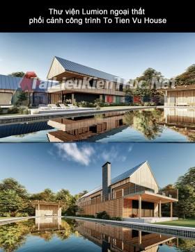 Thư viện Lumion ngoại thất phối cảnh công trình To Tien Vu House