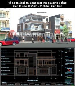 Hồ sơ thiết kế thi công biệt thự gia đình 3 tầng kích thước 10x15m 0156 full kiến trúc