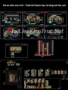Đồ án kiến trúc K10 - Thiết kế Khách Sạn 24 tầng full file cad