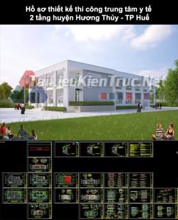 Hồ sơ thiết kế thi công trung tâm y tế 2 tầng huyện Hương Thủy- TP Huế