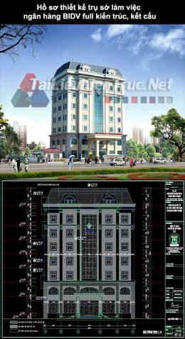 Hồ sơ thiết kế Trụ sở làm việc Ngân Hàng BIDV full kiến trúc, kết cấu