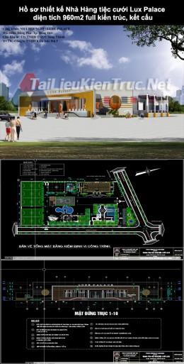 Hồ sơ thiết kế Nhà Hàng tiệc cưới Lux Palace diện tích 960m2 full kiến trúc, kết cấu