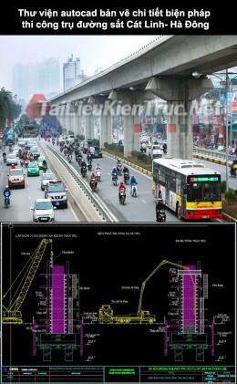 Thư viện autocad bản vẽ chi tiết biện pháp thi công trụ đường sắt Cát Linh – Hà Đông