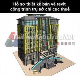 Hồ sơ thiết kế bản vẽ Revit công trình trụ sở chi cục thuế