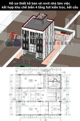 Hồ sơ thiết kế bản vẽ Revit nhà làm việc kết hợp khu chế biến 4 tầng full kiến trúc, kết cấu