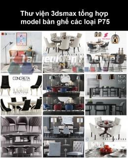 Thư viện 3dsmax tổng hợp Model bàn ghế các loại P75