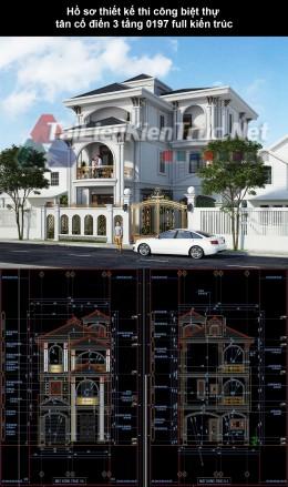 Hồ sơ thiết kế thi công biệt thự tân cổ điển 3 tầng 0197 full kiến trúc