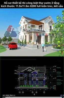 Hồ sơ thiết kế thi công biệt thự vườn 2 tầng kích thước 11.5x11.5m 0200  full kiến trúc, kết cấu