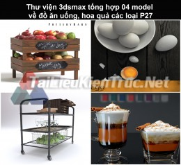 Thư viện 3dsmax tổng hợp 04 model về đồ ăn uống, hoa quả các loại P27