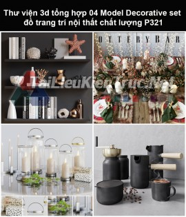 Thư viện 3d tổng hợp 05 Model Decorative set đồ trang trí nội thất chất lượng P321