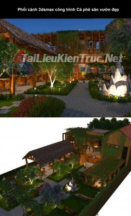 Phối cảnh 3dsmax công trình Cà phê sân vườn đẹp