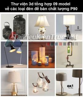 Thư viện 3d tổng hợp 09 model về các loại đèn để bàn chất lượng P90