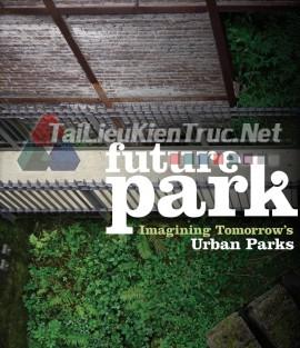 Sách Future Park: Imagining Tomorrow's Urban Parks (Công Viên Trong Tương Lai: Tầm Nhìn Tương Lai Cho Các Công Viên Trong Đô Thị)
