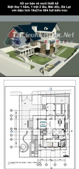 Hồ sơ bản vẽ revit thiết kế Biệt thự 1 hầm, 1 trệt 2 lầu, Mái dốc, Đà Lạt với diện tích 16x21m 084 full kiến trúc