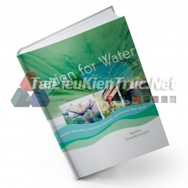 Design For Water (Thiết Kế Kỹ Thuật Hạ Tầng Nguồn Nước: Thu - Lưu Và Tái Sử Dụng Nước Mưa)