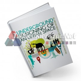 Sách Underground Designing Of An Urban Space (Thiết Kế Phần Ngầm Của Một Không Gian Đô Thị)