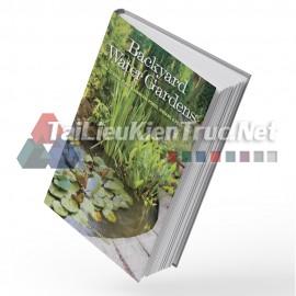 Sách Backyard Water Gardens - How To Build, Plant & Maintain Ponds (Những Khu Vườn Có Yếu Tố Mặt Nước Ở Sân Sau - Cách Thi Công, Trồng Và Bảo Trì Hồ Nước)