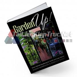 Sách Garden Up! Smart Vertical Gardening For Small And Large Spaces (Làm Vườn Nào! Làm Vườn Thông Minh Theo Chiều Dọc Cho Những Không Gian Nhỏ Và Rộng)