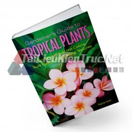 Gardener\'s Guide To Tropical Plants (Hướng Dẫn Cách Chăm Sóc Các Loài Cây Nhiệt Đới Của Những Nghệ Nhân Làm Vườn)