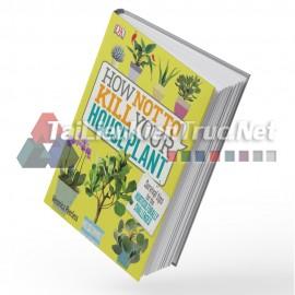 Sách How Not To Kill Your Houseplants (Cách Để Không Làm Hại Cây Cối Trong Nhà Bạn)