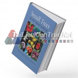 Sách Small Trees For Tropical Landscape (Những Loài Cây Tầm Thấp Cho Cảnh Quan Nhiệt Đới)