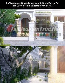 Phối cảnh ngoại thất 3ds max vray thiết kế diễn họa 3d sân vườn biệt thự Vinhome Riverside 113